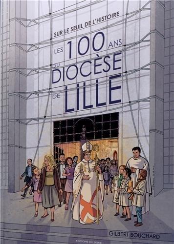 Sur le seuil de l'histoire : les 100 ans du diocèse de Lille