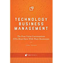 Technology Business Management: The Four Value Conversations CIOs Must Have with Their Businesses