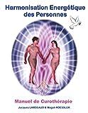 Harmonisation Energétique des Personnes: Manuel de Curothérapie