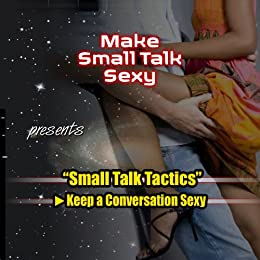 Small Talk Tactics: Making Small Talk Sexy (English Edition) von [Rio, Bobby]