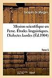Mission scientifique en Perse. Études linguistiques. Dialectes kurdes Tome 5
