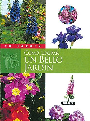 Cómo lograr un bello jardín (Tu Jardín)