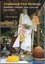 Traditional Thai Medicine: Buddhism, Animism, Yoga, Ayurveda by C. Pierce Salguero (2016-08-02)