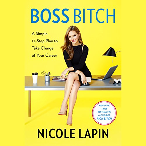 Boss Bitch: A Simple 12-Step Plan to Take Charge of Your Career Boss Audio 12