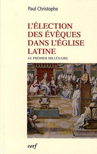 L'élection des évêques dans l'Eglise latine au premier millénaire