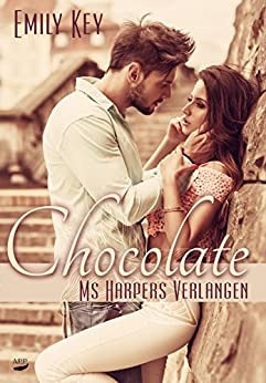 Chocolate - Ms. Harpers Verlangen von [Key, Emily]