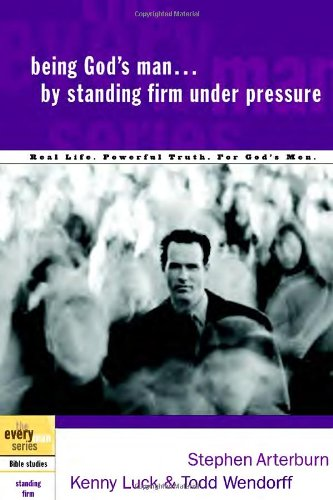 Being God S Man By Standing Firm Under Pressure The Every Man Series