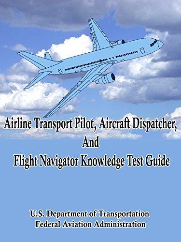 Airline Transport Pilot, Aircraft Dispatcher, and Flight Navigator Knowledge Test Guide (English Edition) - Pilot Navigator