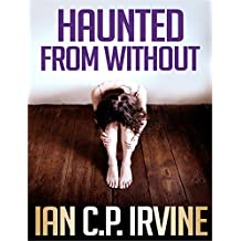 Haunted From Without : A Medical Thriller Conspiracy Adventure (Omnibus Edition containing both Book One and Book Two) (Haunted Series 2)