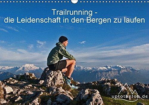 Trailrunning - die Leidenschaft in den Bergen zu laufen (Wandkalender 2018 DIN A3 quer): Durch das Jahr mit Trailrunning und Bergläufen weltweit ... [Apr 01, 2017] Auch (uptothetop.de), Steve (Ultramarathon Laufen)