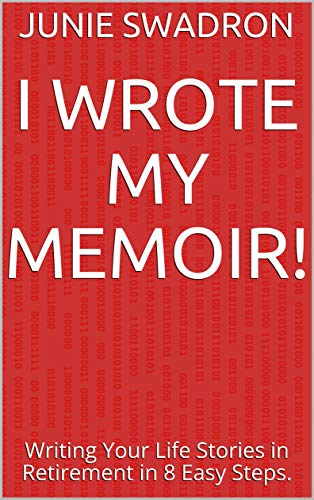 I Wrote My Memoir! : Writing Your Life Stories in Retirement in 8 Easy Steps. (English Edition)