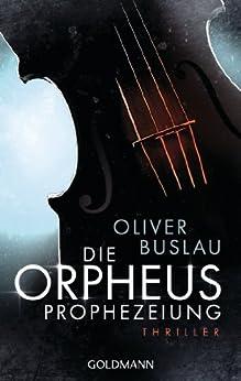 Die Orpheus-Prophezeiung: Thriller