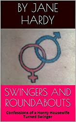 SWINGERS AND ROUNDABOUTS: Confessions of a Horny Housewife Turned Swinger