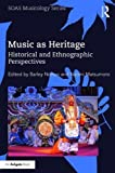 Music as Heritage: Historical and Ethnographic Perspectives (SOAS Musicology Series)