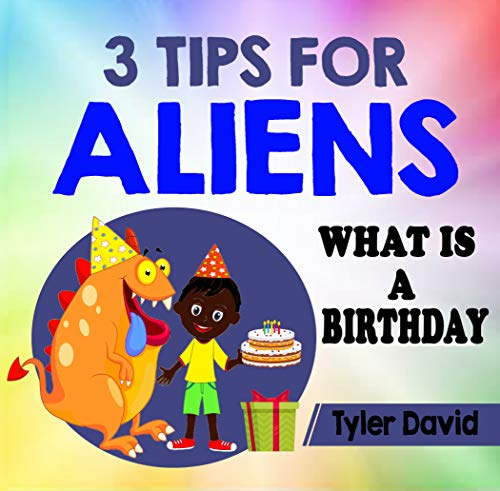 3 Tips For Aliens: What is a Birthday? (English Edition)