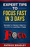 Expert Tips To Focus Fast In 3 Days: Skyrocket Your Success & Enjoy More Time With Your Loved Ones & Friends (English Edition)