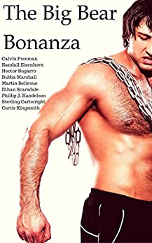 The Big Bear Bonanza: A Book of Bombastic Ball-Bulging Blokes, Boner-Braining Bros and Bulky Boulder-Bodied Bulls (Irontop Gym and the Curvy Gentlemen Society 1) (English Edition) par [Kingsmith, Curtis, Freeman, Calvin, Eisenhorn, Randall, Handelson, Phillip J., Bellevue, Martin, Marshall, Bubba, Scarsdale, Ethan, Bugarro, Hector, Manacre, Forrest, Kinkenstein, Ursula]