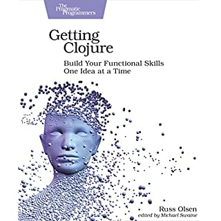 Getting Clojure: Build Your Functional Skills One Idea at a Time (English Edition)
