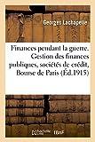 Telecharger Livres Nos finances pendant la guerre La gestion des finances publiques les societes de credit la Bourse de Paris la Banque de France (PDF,EPUB,MOBI) gratuits en Francaise