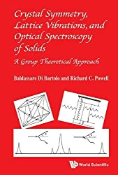 Crystal Symmetry, Lattice Vibrations and Optical Spectroscopy of Solids: A Group Theoretical Approach by Baldassare Di Bartolo (2014-07-22)