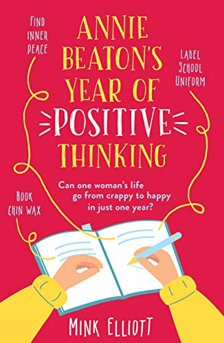 Annie Beaton's Year of Positive Thinking: A brilliantly funny, relatable, feelgood read - guaranteed to have you laughing out loud! by [Elliott, Mink]