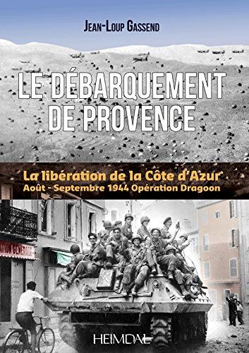 Descargar Libro Le débarquement de Provence : La libération de la Côte d'Azur, août-septembre 44, Opération Dragoon de Jean-Loup Gassend