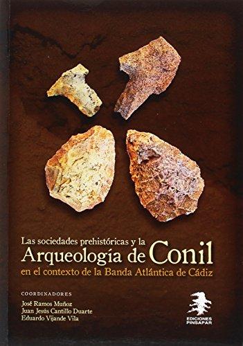 Las Sociedades Prehistóricas y la Arqueología de Conil en el contexto de la Banda Atlántica de Cádiz (Ancestros)