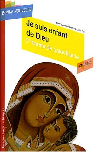 Je suis enfant de Dieu : Deuxième année de catéchisme CM1/CM2, enfant par Jean-Claude Pompanon