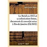 Le Brésil en 1852 et sa colonisation future, documents & consulat suisse à Rio-de-Janeiro
