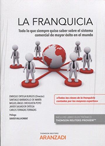 La franquicia: Todo lo que siempre quiso saber sobre el sistema comercial de mayor éxito en el mundo (Papel + e-book) (Monografía)