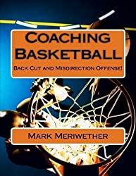 Coaching Basketball: Back Cut and Misdirection Offense! by Mr. Mark Meriwether (2012-10-03)