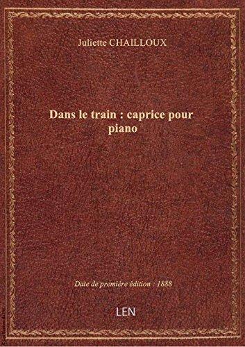 Dans le train : caprice pour piano / par Juliette Chailloux ; [ill. par] Bt