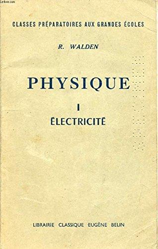 PHYSIQUE, I, ELECTRICITE, CLASSES PREPARATOIRES AUX G.E.