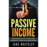 Passive Income: Step-by-Step How To Turn The Top 6 Online Strategies into a Single Money Making Machine! (English Edition)