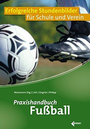 Praxishandbuch Fußball: Erfolgreiche Stundenbilder für Schule und Verein