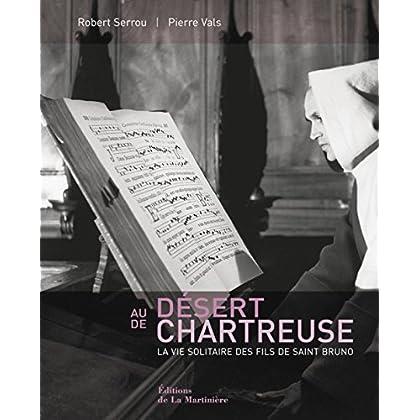 Au désert de Chartreuse : La vie solitaire des fils de saint Bruno