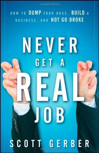 "Never Get a ""Real"" Job"
