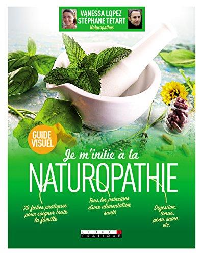 Je m'initie  la naturopathie, guide visuel : 29 fiches pratiques pour soigner toute la famille - Tous les principes d'une alimentation sant