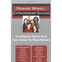 Ordinary Women... Extraordinary Success: Everything You Need to Excel, from America's Top Women Motivators 1st edition by Carter-Scott, Cherie, Fraser, Jan (2003) Paperback