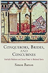 Conquerors, Brides, and Concubines: Interfaith Relations and Social Power in Medieval Iberia (The Middle Ages Series) by Simon Barton (2015-01-08)