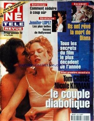 CINE TELE REVUE [No 29] du 22/07/1999 - JENNIFER LOPEZ - ILS ONT REVE LA MORT DE DIANA - TOUS LES SECRETS DU FILM LE PLUS DECADENT DE L'ANNEE - TOM CRUISE ET NICOLE KIDMAN.