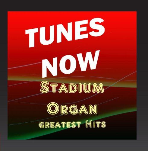 Tunes Now: Stadium Organ Greatest Hits