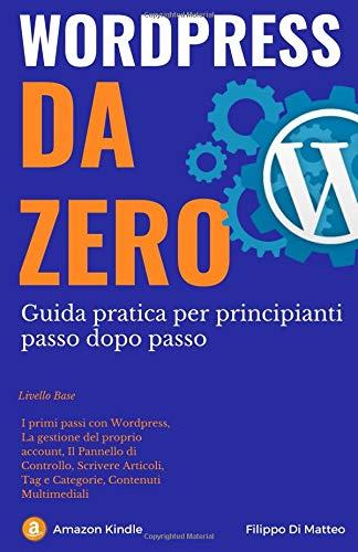 Wordpress da Zero: Guida pratica per principianti passo dopo passo (Livello Base)