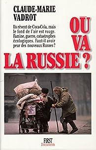 Où va la Russie ? par Claude-Marie Vadrot