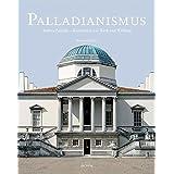 Palladianismus: Andrea Palladio – Kontinuität von Werk und Wirkung