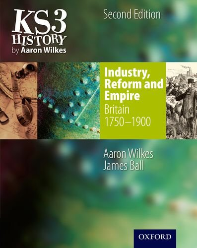 KS3 History by Aaron Wilkes: Industry, Reform & Empire Student Book (1750-1900) (Folens History)