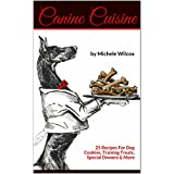 Canine Cuisine: 25 Recipes For Dog Cookies, Training Treats, Special Dinners & More (English Edition)