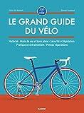 Le grand guide du vélo : Matériel, mode de vie et bons plans, sécurité et...