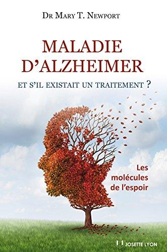 Maladie d'Alzheimer - et s'il existait un traitement ? par Dr Mary T. Newport