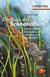 Der Kuss des Schnabeltiers: und 60 weitere irrwitzige Geschichten aus Natur und Wissenschaft (Erlebnis Wissenschaft)